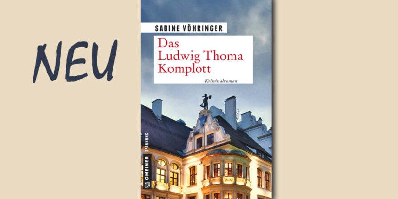 Das Ludwig Thoma Komplott Sabine Vöhringer