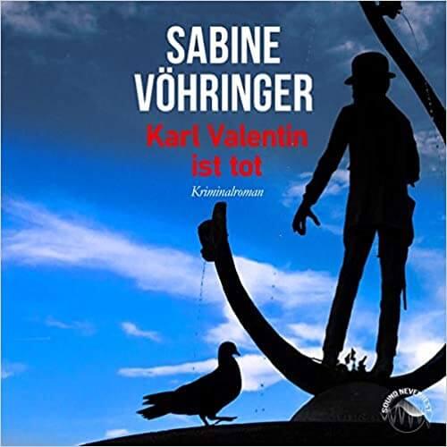 Karl Valentin ist tot von Sabine Vöhringer: Die Kriminacht auf ROCK ANTENNE - Bayern Krimi Bestseller